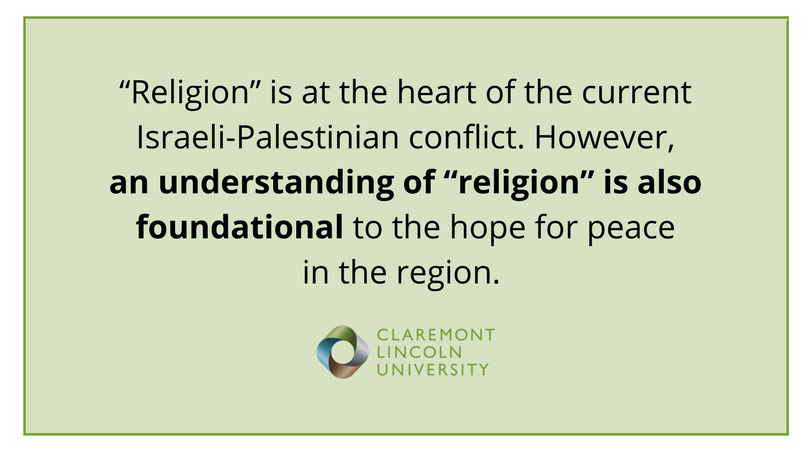 "Religion is at the heart of the current Israeli-Palestinian conflict. However, an understanding of ""religion"" is also foundational to the hope for peace in the region."