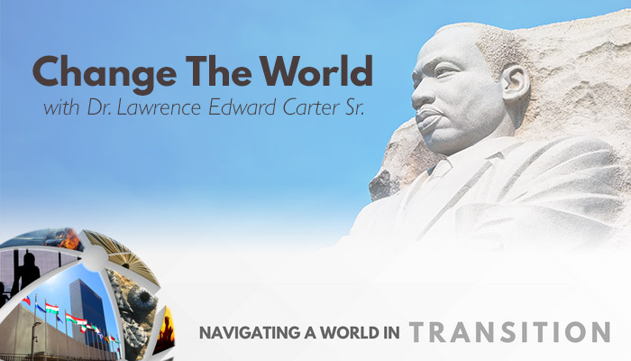 Change the World with Dr. Lawrence Edward Carter Sr. - Navigating a World in Transition