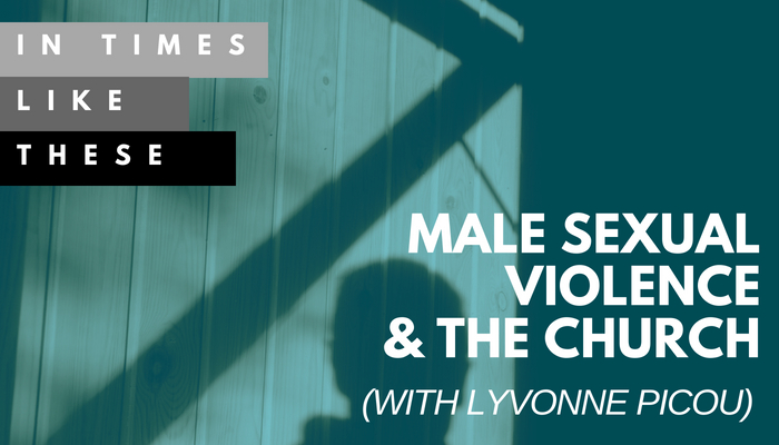 Male Sexual Violence & the Church (with Lyvonne Picou)