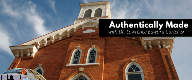 Authentically Made – Lawrence Edward Carter Sr. [Podcast]