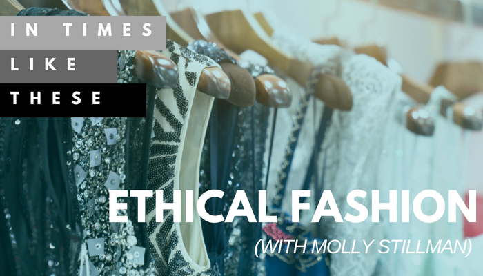 Ethical Fashion with Molly Stillman